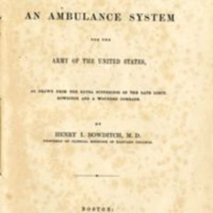 """A brief plea for an ambulance system for the army of the United States : as drawn from the extra sufferings of the late Lieut. Bowditch and a wounded comrade,"""