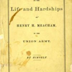 """""""The empty sleeve : or, The life and hardships of Henry H. Meacham, in the Union army / by himself."""""""