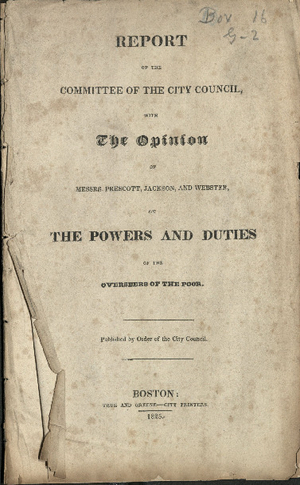 Report of the committee of the City Council, with the opinion of Messrs. Prescott, Jackson, and Webster, on the powers and duties of the Overseers of the Poor