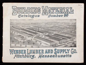 Building material catalogue number 90, Webber Lumber and Supply Co., Fitchburg, Mass.