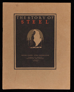 Story of steel, written by Donald Wilhelm, United States Steel Corporation, Bureau of Safety, Sanitation and Welfare, 71 Broadway, New York, New York