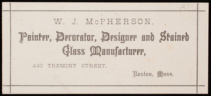 Trade card for W.J. McPherson, painter, decorator, designer and stained glass manufacturer, 440 Tremont Street, Boston, Mass., undated