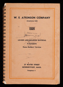 Lumber and building material, a complete home builders' service, W.E. Atkinson Company, 27 Water Street, Newburyport, Mass.