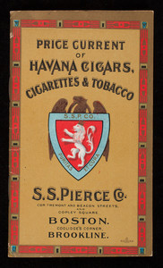 Price current of Havana cigars, cigarettes & tobacco, S.S. Pierce Co., corner Tremont and Beacon Streets, and Copley Square, Boston and Coolidge's Corner, Brookline, Mass.