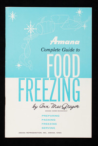 Amana complete guide to food freezing, by Ann MacGregor, Amana Refrigeration, Inc., Amana, Iowa