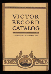 Catalog of Victor Records, including all Victor Records issued to October 1st, 1926, Victor Talking Machine Company, Camden, New Jersey