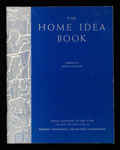 Home idea book, published by Johns-Manville, 22 East Fortieth Street, New York, New York, 1938