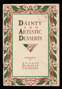 Dainty and artistic desserts, with menus and special recipes by Janet M. Hill, compliments of Joseph Burnett Company, 36 India Street, Boston, Mass.