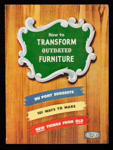 How to transform outdated furniture, Du Pont suggests 101 ways to make new things from old, E.I. Du Pont De Nemours & Co., Inc., Wilmington, Delaware