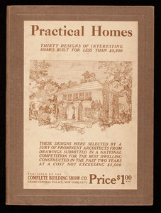 Practical homes, thirty designs of interesting homes built for less than $5,500, published by the Complete Building Show Co., Grand Central Palace, New York, New York
