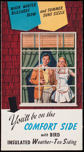 When winter blizzards blow and summer suns sizzle you'll be on the comfort side with Bird Insulated Weather-Tex Siding, Bird & Son, Inc., East Walpole, Mass., undated