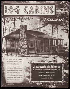 Log cabins, cottages, garages, by Adirondack, catalog L-30, Adirondack Homes, a division of the Adirondack Log Cabin Co., 126 East 45th Street, New York, New York, 1947