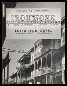 Catalog of ornamental ironwork by master craftsmen of old New Orleans, Lorio Iron Works, 744 So. Gayoso Street, New Orleans, Louisiana