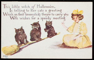 """""""This little witch of Hallowe'en is telling her cats a greeting which on their broomsticks they're to carry you with wishes for a speedy meeting"""""""