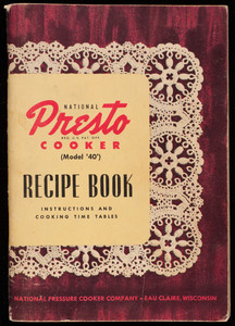 National Presto Cooker (Model '40') recipe book, instructions and cooking time tables, National Pressure Cooker Company, Eau Claire, Wisconsin and Los Angeles, California