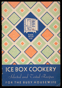 Ice box cookery, selected and tested recipes for the busy housewife, Home Service Division, Southwestern Ice Manufacturers' Association, Dallas, Texas