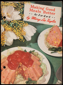 Making good meals better for 2 or 4 or 6, by Mary Lee Taylor, Pet Milk Company, 1418 Arcade Building, St. Louis, Missouri