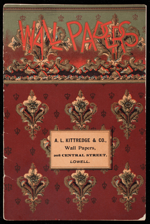 Wall papers, A.L. Kittredge & Co., 208 Central Steet, Lowell, Mass.