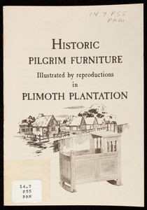 Historic Pilgrim furniture, illustrated by reproductions in Plimoth Plantation, Heywood-Wakefield Company, Gardner, Mass.