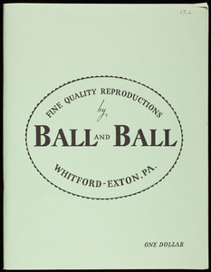 Fine quality reproductions by Ball and Ball, catalog no. 72, Whitford-Exton, Pennsylvania