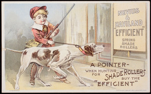 Trade card, Efficient Spring Shade Rollers, manufactured by Nevius & Haviland, branch of National Wall Paper Co., New York, 500 West 42nd Street; Chicago, 136 Wabash Avenue