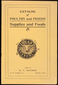 Catalog of poultry and pigeon supplies and foods, issued by G.T. Savage, 67 No. Market Street, Boston, Mass.
