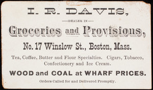 Trade card, I.R. Davis, dealer in groceries and provisions, No. 17 Winslow Street, Boston, Mass.