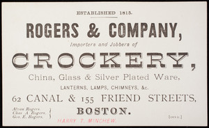 Trade card, Rogers & Company, importers and jobbers of crockery, china, glass & silver plated ware, 62 Canal & 155 Friend Streets, Boston, Mass.