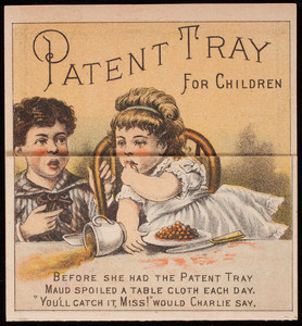 Trade card, save the table cloth by using the patent table tray for children, for sale by Warren & Wood, importers of crockery, 287 & 289 Westminster Street, Hoppin Homestead Building, Providence, Rhode Island