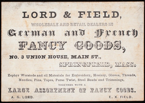 Trade card, Lord & Field, wholesale and retail dealers in German and French fancy goods, No. 3 Union House, Main Street, Springfield, Mass.