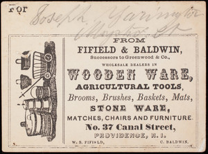 Label, from Fifield & Baldwin, wholesale dealers in wooden ware, agricultural tools, No. 37 Canal Street, Providence, Rhode Island