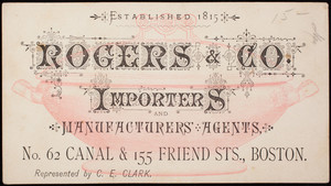 Trade card, Rogers & Co., importers and manufacturers' agents, No. 62 Canal & 155 Friend Streets, Boston, Mass.