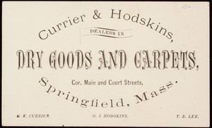 Trade card, Currier & Hodskins, dealers in dry good and carpets, corner Main and Court Streets, Springfield, Mass.