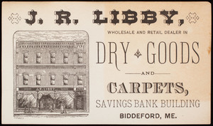 Trade card, J.R. Libby, wholesale and retail dealer in dry good and carpets, Savings Bank Building, Biddeford, Maine