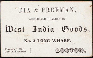 Trade card, Dix & Freeman, wholesale dealers in West India goods, No. 3 Long Wharf, Boston, Mass.