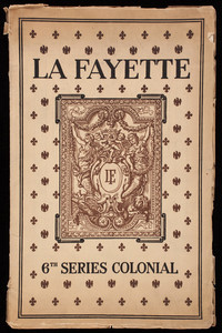 Account of the life of Marie Joseph Paul Yves Roch Gilvert Du Motier Marquis de La Fayette, with illustrations of the La Fayette pattern of sterling silver tableware, Towle Mfg. Company, silversmiths, Newburyport, Mass.