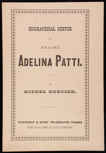 Biographical sketch of Madame Adelina Patti, by Michel Mortier, Steinway & Sons Celebrated Pianos, New York, New York