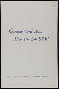 Greeting card art, how you can sell it! Vol. 1, no. 2, prepared by the Arts Bureau of Gartner & Bender, Inc., 510 Madison Avenue, New York, New York
