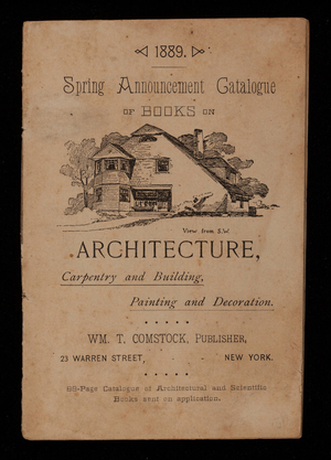 Spring announcement catalogue of books on architecture, carpentry and building, painting and decoration, Wm. T. Comstock, publisher, 23 Warren Street, New York, New York
