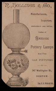 Trade card for R. Hollings & Co., manufacturers, importers, wholesale and retail dealers of artistic pottery lamps and fine gas fixtures, 547 Washington Street, Boston, Mass
