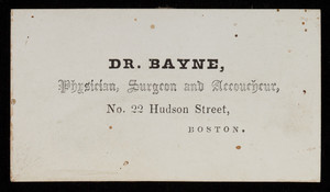 Calling card, Dr. Bayne, physician, surgeon and accoucheur, No. 22 Hudson Street, Boston, Mass.