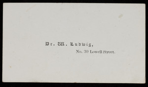Calling card, Dr. M. Ludwig, No. 30 Lowell Street, Boston, Mass.