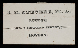 Calling card, J.E. Stevens, M.D., office, No. 2 Howard Street, Boston, Mass.