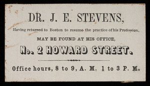 Calling card, Dr. J.E. Stevens, No. 2 Howard Street, Boston, Mass.