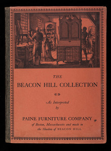 Beacon Hill collection inspired by the early designers & craftsmen of the eighteenth century who created & made furniture of lasting beauty in keeping with the graceful living of the times, 2nd edition, Paine Furniture Company, Stuart and Arlington Streets, Boston, Mass.