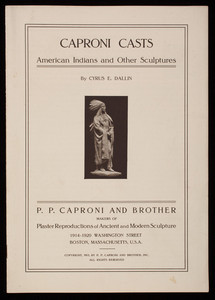 Caproni casts, American Indians and other sculptures, by Cyrus E. Dallin, P.P. Caproni and Brother, makers of plaster reproductions of ancient and modern sculpture, 1914-1920 Washington Street, Boston, Mass.