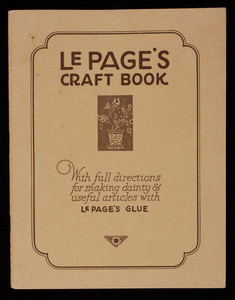 LePage's craft book, with full directions for making dainty & useful articles with LePage's Glue, Published by Russia Cement Co., Gloucester, Mass.