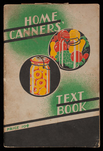 Home canners' text book, a practical handbook of rulers and recipes containing the latest approved methods for home canning, a reliable guide to successful results, rev. ed., Boston Woven Hose & Rubber Co., Cambridge, Mass.