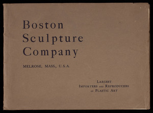 Boston Sculpture Company, largest importers and reproducers of plastic art, Melrose, Mass.