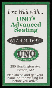 Business card, lose wait with Uno's advanced seating, Pizzeria Uno, Chicago bar & grill, 280 Huntington Ave., Boston, Mass.